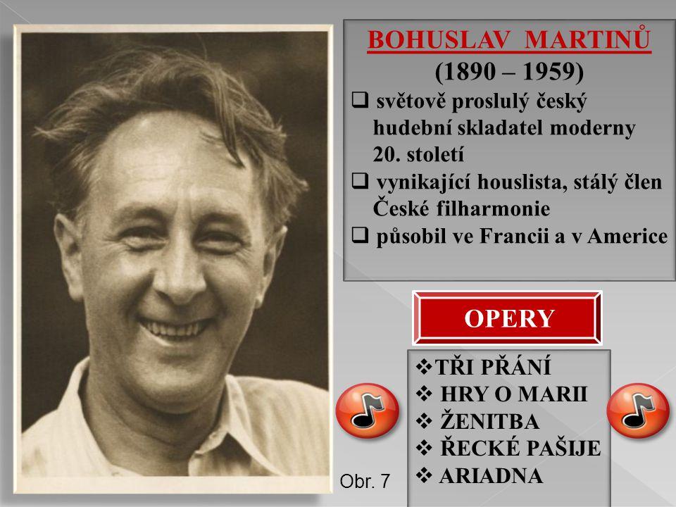 BOHUSLAV MARTINŮ (1890 – 1959)  světově proslulý český hudební skladatel moderny 20. století  vynikající houslista, stálý člen České filharmonie  p