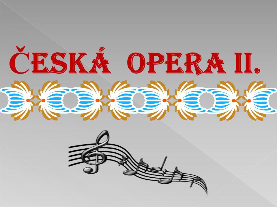 Č ESKÁ OPERA II.