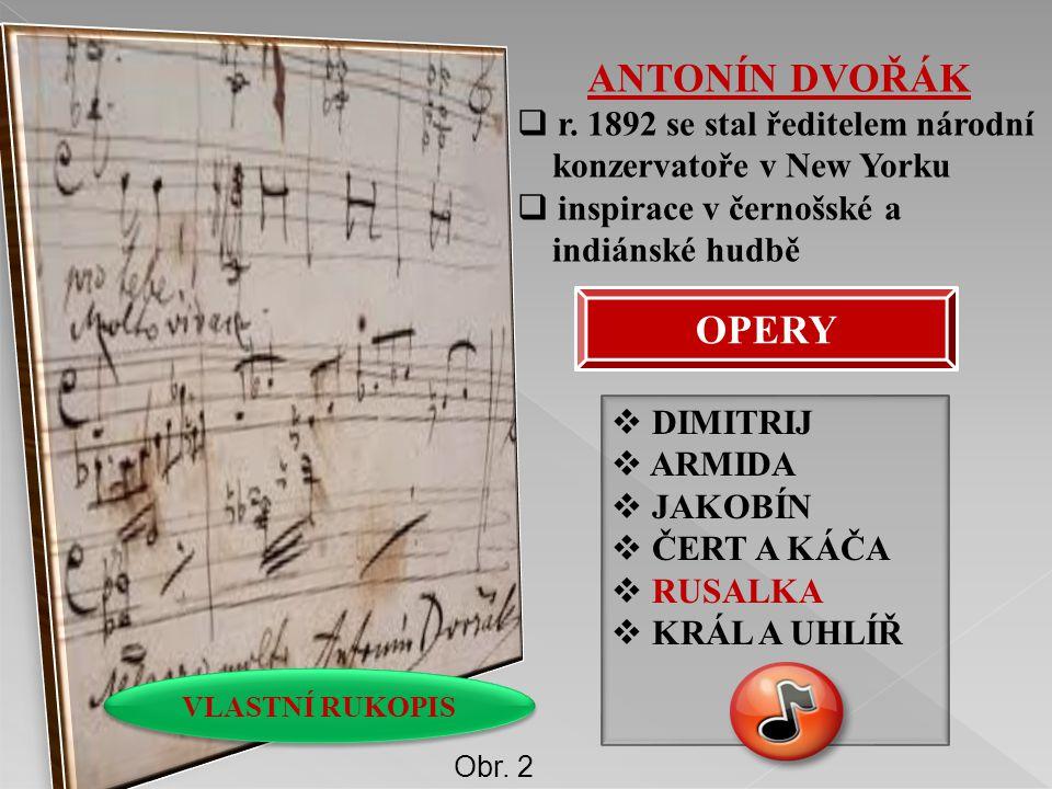 ANTONÍN DVOŘÁK  r. 1892 se stal ředitelem národní konzervatoře v New Yorku  inspirace v černošské a indiánské hudbě VLASTNÍ RUKOPIS OPERY  DIMITRIJ