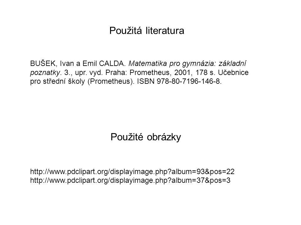 Použité obrázky http://www.pdclipart.org/displayimage.php?album=93&pos=22 http://www.pdclipart.org/displayimage.php?album=37&pos=3 Použitá literatura BUŠEK, Ivan a Emil CALDA.