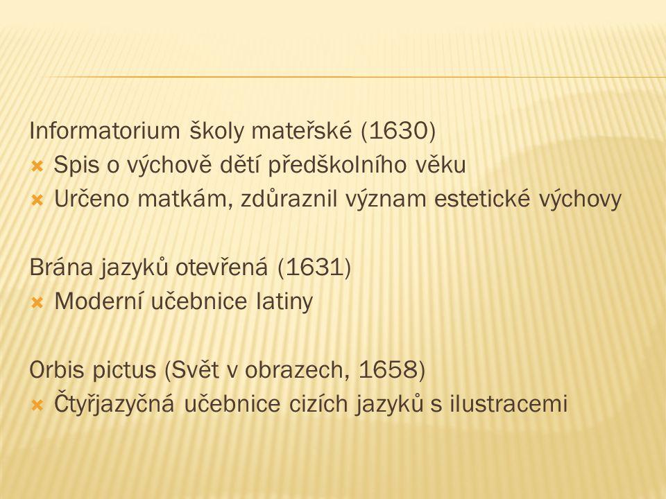 Informatorium školy mateřské (1630)  Spis o výchově dětí předškolního věku  Určeno matkám, zdůraznil význam estetické výchovy Brána jazyků otevřená