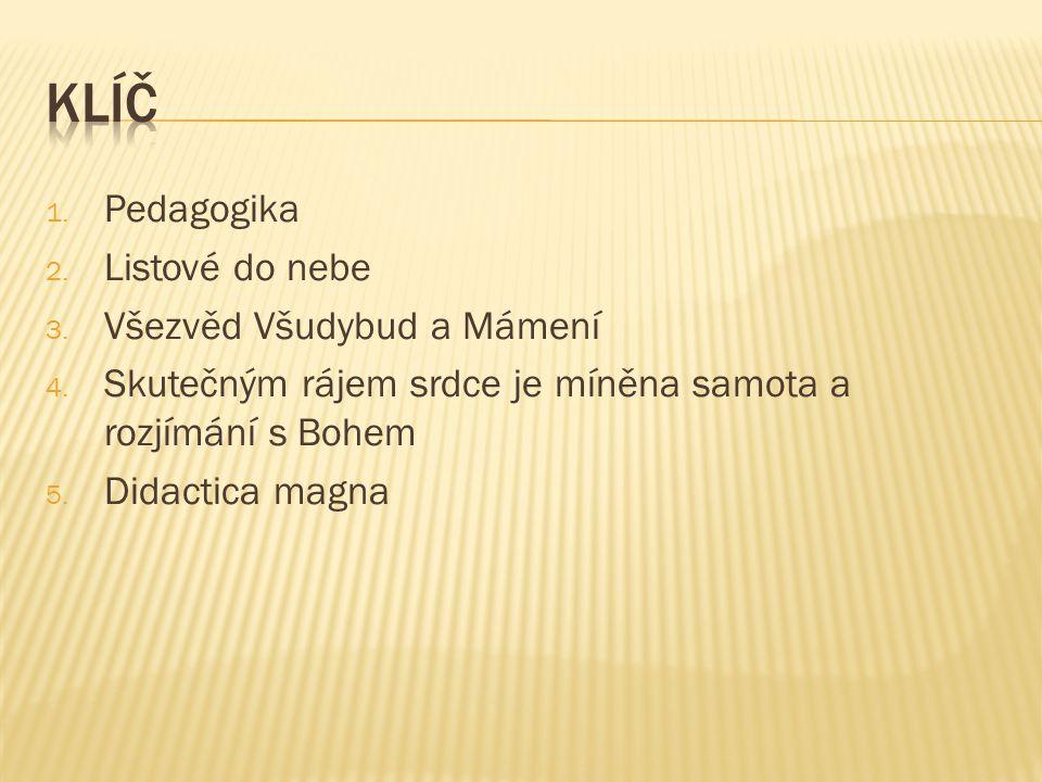 1. Pedagogika 2. Listové do nebe 3. Všezvěd Všudybud a Mámení 4. Skutečným rájem srdce je míněna samota a rozjímání s Bohem 5. Didactica magna