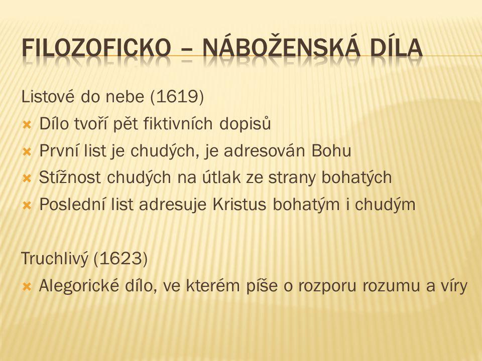 Listové do nebe (1619)  Dílo tvoří pět fiktivních dopisů  První list je chudých, je adresován Bohu  Stížnost chudých na útlak ze strany bohatých 