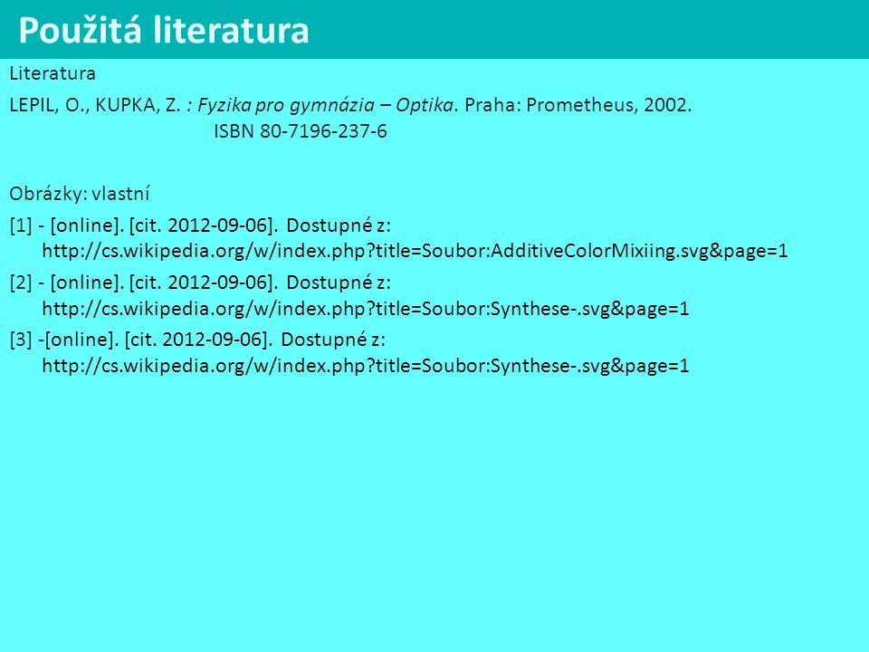 Použitá literatura Literatura LEPIL, O., KUPKA, Z. : Fyzika pro gymnázia – Optika. Praha: Prometheus, 2002. ISBN 80-7196-237-6 Obrázky: vlastní [1] -