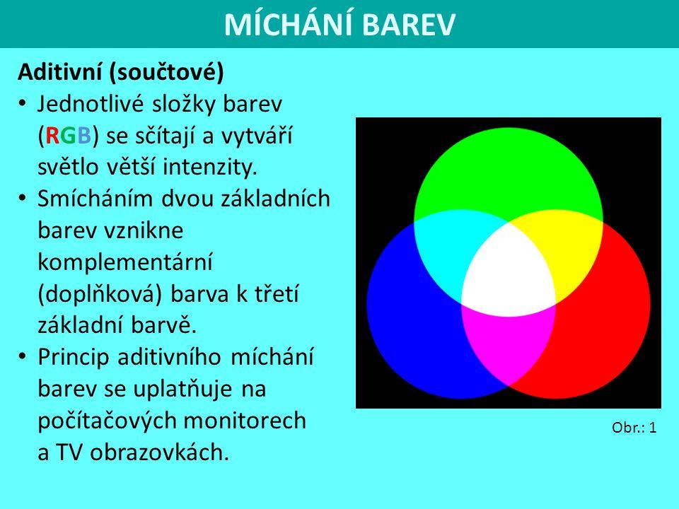 Aditivní (součtové) Jednotlivé složky barev (RGB) se sčítají a vytváří světlo větší intenzity. Smícháním dvou základních barev vznikne komplementární