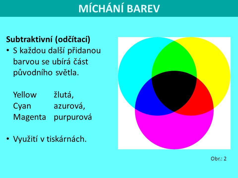 Subtraktivní (odčítací) S každou další přidanou barvou se ubírá část původního světla. Yellow žlutá, Cyan azurová, Magenta purpurová Využití v tiskárn