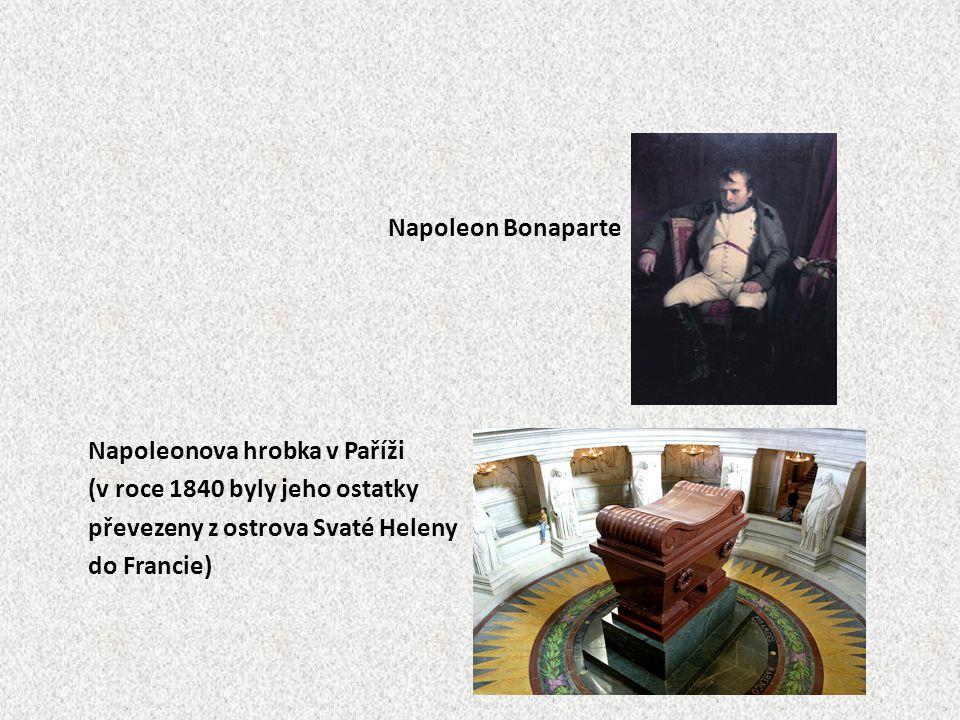Napoleon Bonaparte Napoleonova hrobka v Paříži (v roce 1840 byly jeho ostatky převezeny z ostrova Svaté Heleny do Francie)