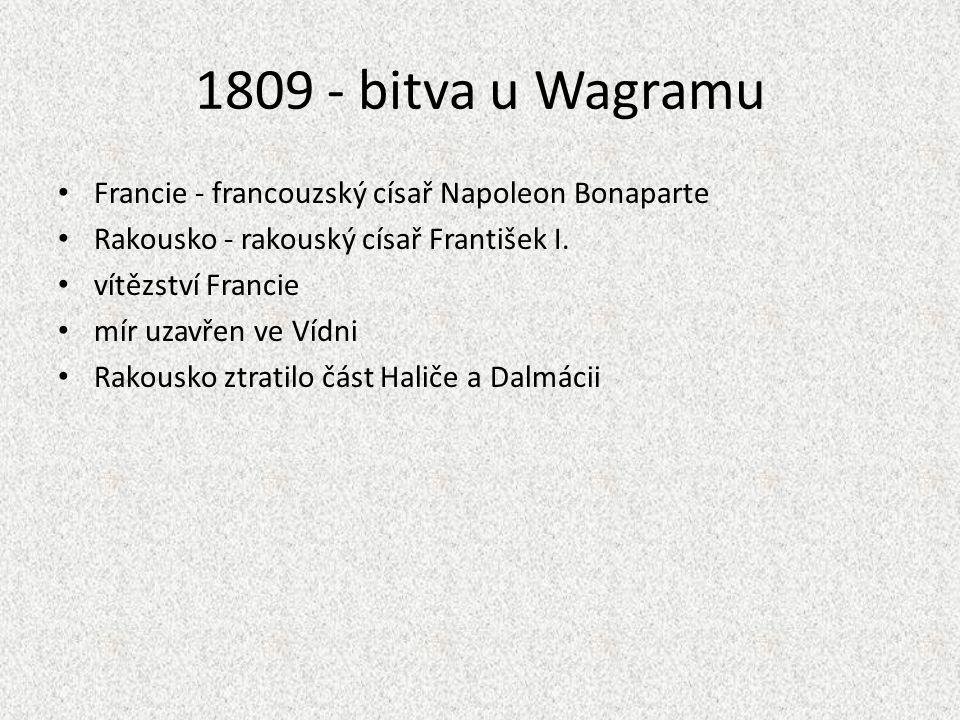 1809 - bitva u Wagramu Francie - francouzský císař Napoleon Bonaparte Rakousko - rakouský císař František I. vítězství Francie mír uzavřen ve Vídni Ra
