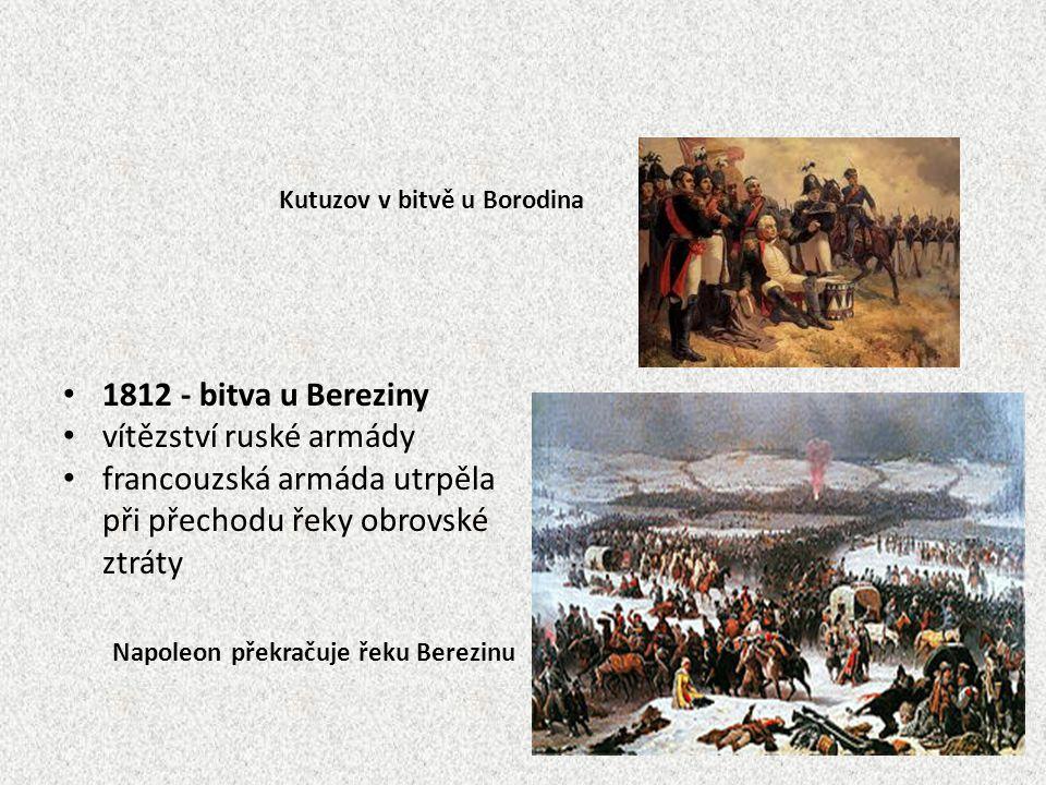 Kutuzov v bitvě u Borodina 1812 - bitva u Bereziny vítězství ruské armády francouzská armáda utrpěla při přechodu řeky obrovské ztráty Napoleon překra