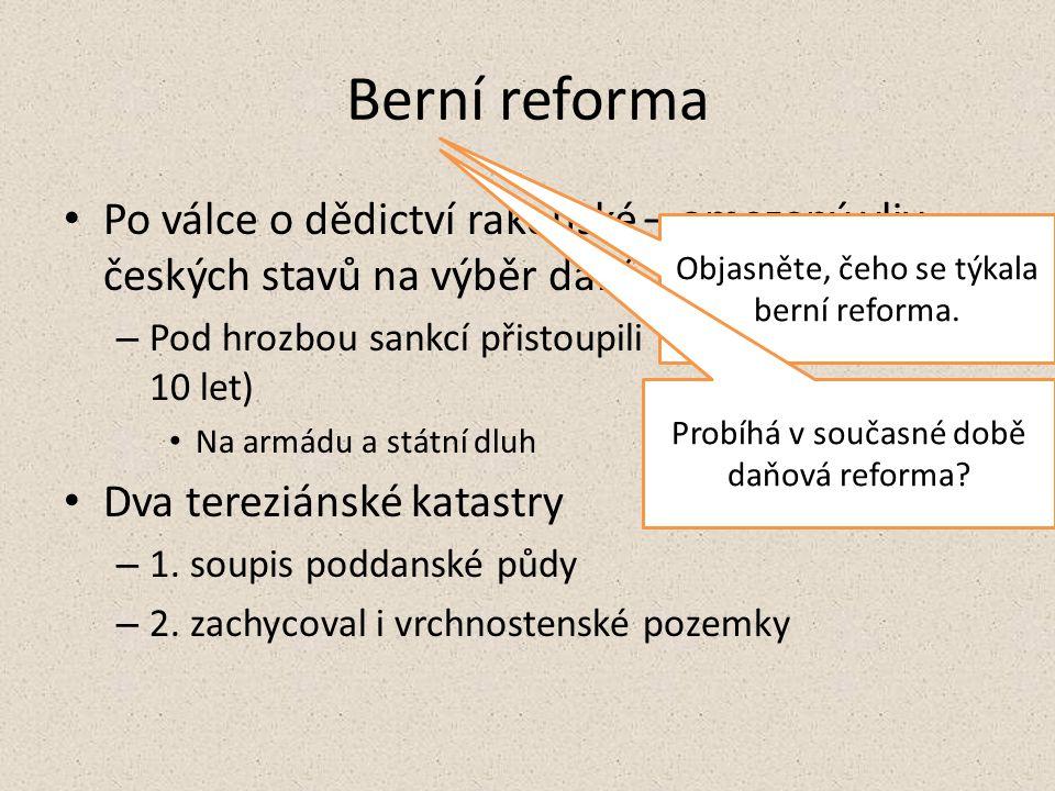 Berní reforma Po válce o dědictví rakouské – omezený vliv českých stavů na výběr daní – Pod hrozbou sankcí přistoupili na zvýšení daní (na 10 let) Na