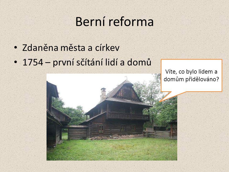Berní reforma Zdaněna města a církev 1754 – první sčítání lidí a domů Víte, co bylo lidem a domům přidělováno?