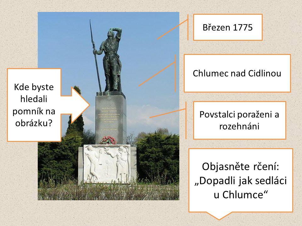 """Březen 1775 Chlumec nad Cidlinou Povstalci poraženi a rozehnáni Objasněte rčení: """"Dopadli jak sedláci u Chlumce"""" Kde byste hledali pomník na obrázku?"""