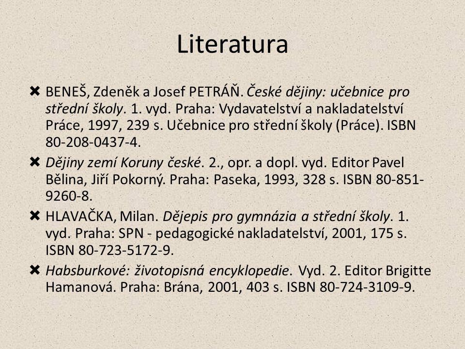 Literatura  BENEŠ, Zdeněk a Josef PETRÁŇ. České dějiny: učebnice pro střední školy. 1. vyd. Praha: Vydavatelství a nakladatelství Práce, 1997, 239 s.