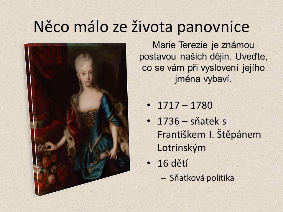 Něco málo ze života panovnice 1717 – 1780 1736 – sňatek s Františkem I. Štěpánem Lotrinským 16 dětí – Sňatková politika Marie Terezie je známou postav