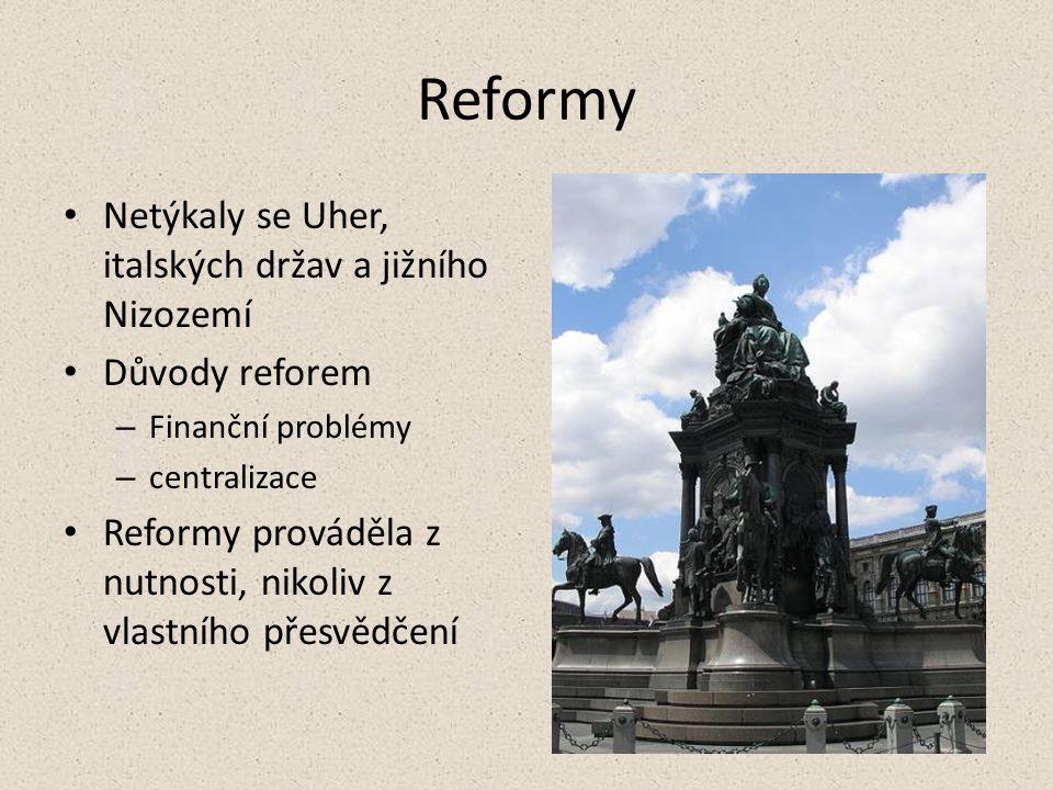 Reformy Netýkaly se Uher, italských držav a jižního Nizozemí Důvody reforem – Finanční problémy – centralizace Reformy prováděla z nutnosti, nikoliv z