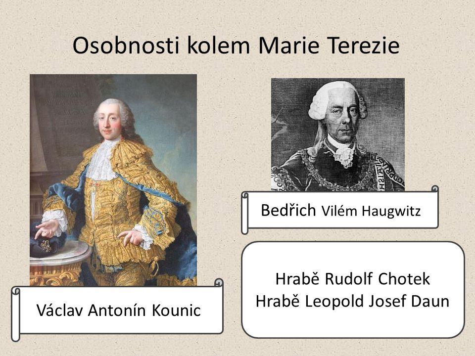 Osobnosti kolem Marie Terezie Václav Antonín Kounic Bedřich Vilém Haugwitz Hrabě Rudolf Chotek Hrabě Leopold Josef Daun