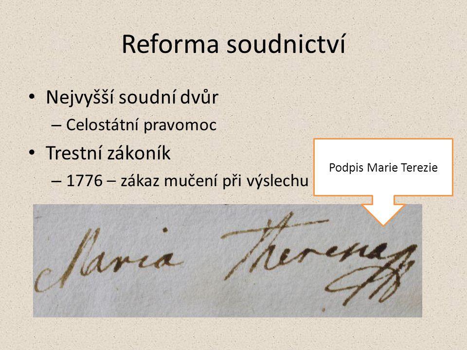 Reforma soudnictví Nejvyšší soudní dvůr – Celostátní pravomoc Trestní zákoník – 1776 – zákaz mučení při výslechu Podpis Marie Terezie
