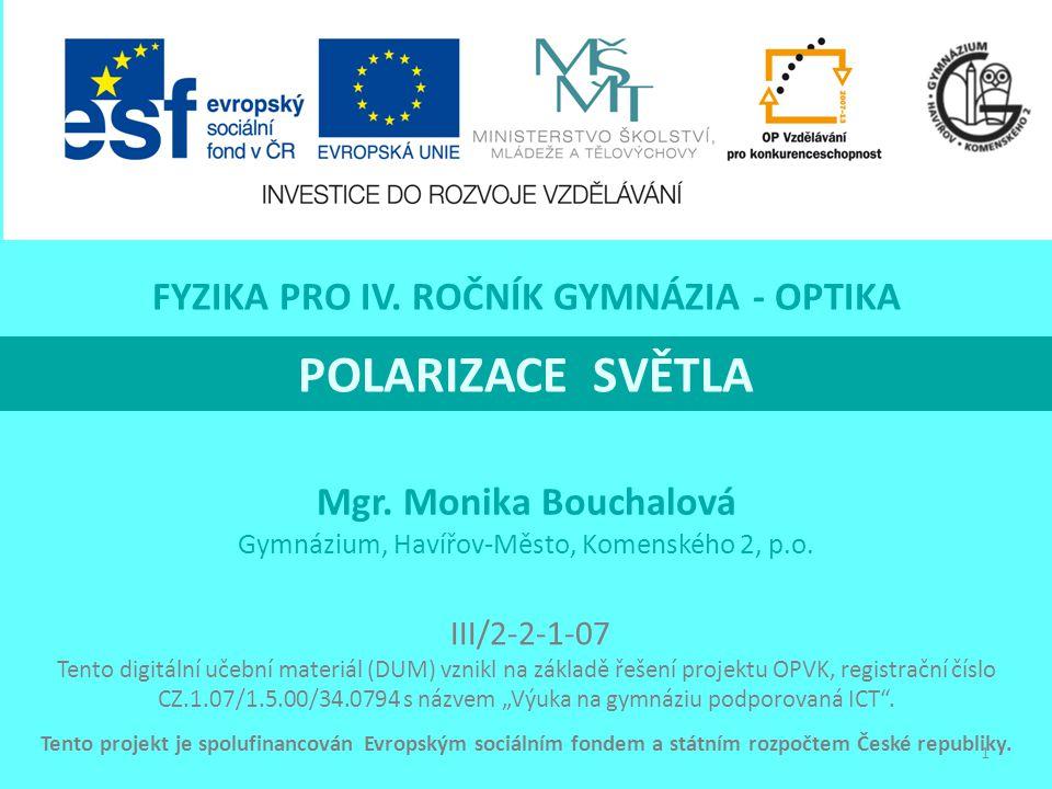POLARIZACE SVĚTLA Mgr. Monika Bouchalová Gymnázium, Havířov-Město, Komenského 2, p.o. Tento projekt je spolufinancován Evropským sociálním fondem a st