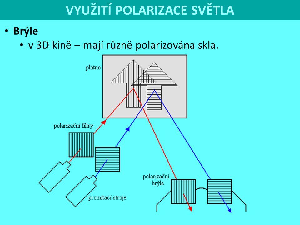 VYUŽITÍ POLARIZACE SVĚTLA Brýle v 3D kině – mají různě polarizována skla.