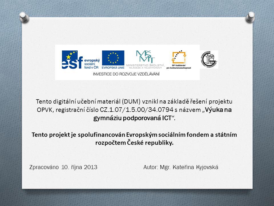 """Tento digitální učební materiál (DUM) vznikl na základě řešení projektu OPVK, registrační číslo CZ.1.07/1.5.00/34.0794 s názvem """" Výuka na gymnáziu podporovaná ICT ."""