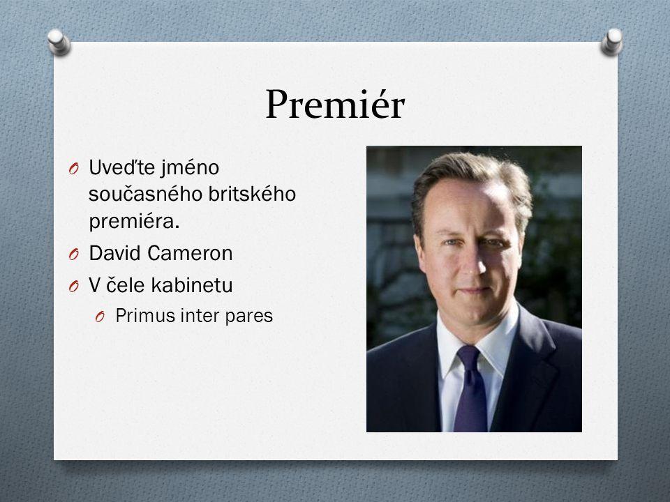 Premiér O Uveďte jméno současného britského premiéra.