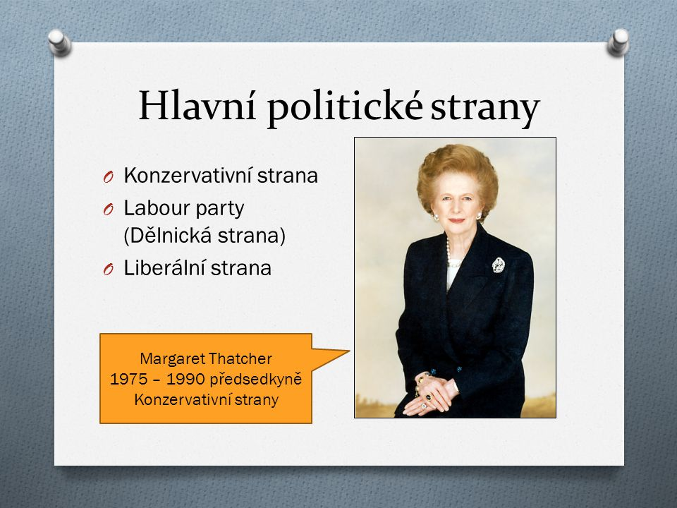 Hlavní politické strany O Konzervativní strana O Labour party (Dělnická strana) O Liberální strana Margaret Thatcher 1975 – 1990 předsedkyně Konzervativní strany
