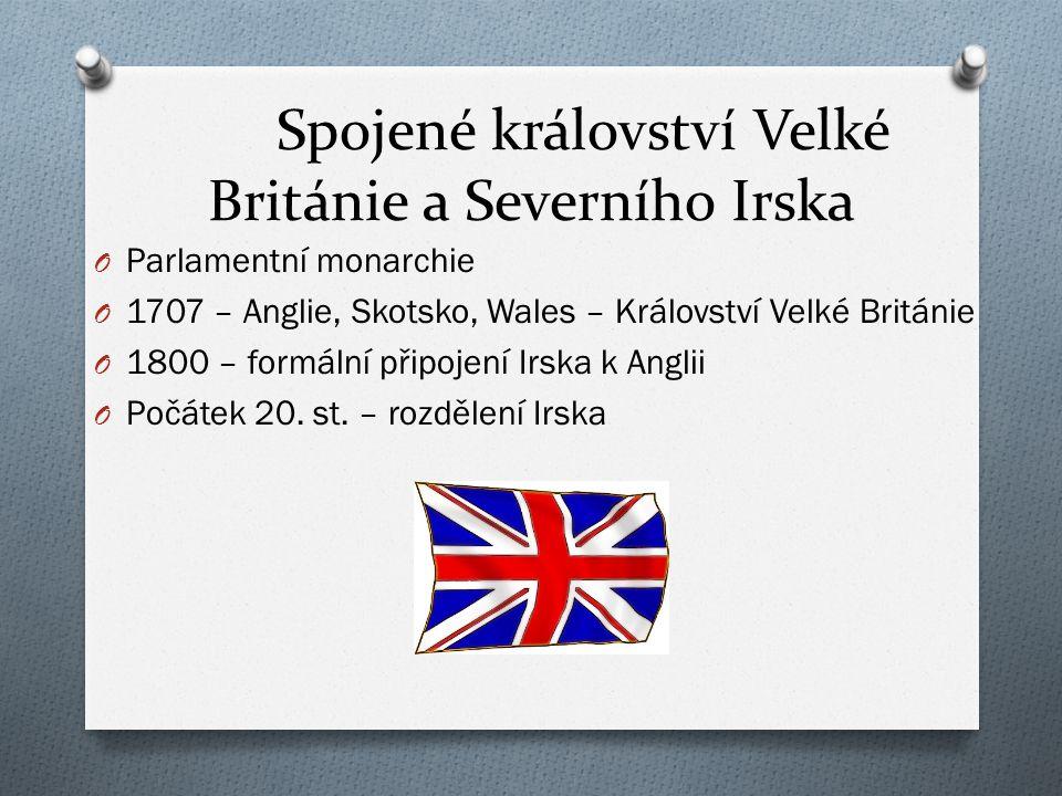Spojené království Velké Británie a Severního Irska O Parlamentní monarchie O 1707 – Anglie, Skotsko, Wales – Království Velké Británie O 1800 – formální připojení Irska k Anglii O Počátek 20.