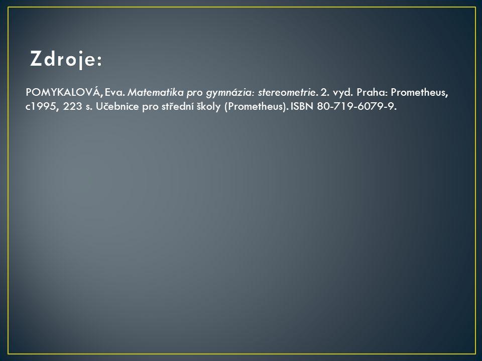 POMYKALOVÁ, Eva. Matematika pro gymnázia: stereometrie. 2. vyd. Praha: Prometheus, c1995, 223 s. Učebnice pro střední školy (Prometheus). ISBN 80-719-