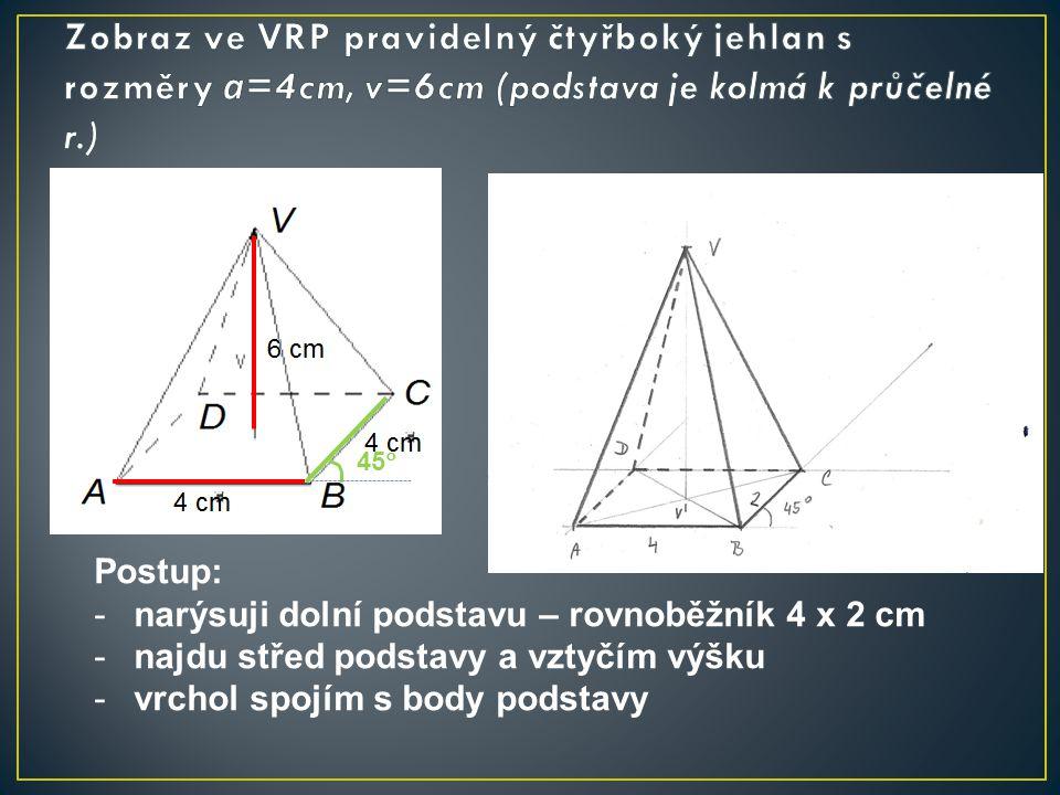 Postup: -narýsuji dolní podstavu – rovnoběžník 4 x 2 cm -najdu střed podstavy a vztyčím výšku -vrchol spojím s body podstavy 45 