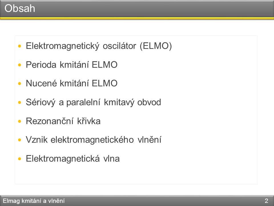 Obsah Elektromagnetický oscilátor (ELMO) Perioda kmitání ELMO Nucené kmitání ELMO Sériový a paralelní kmitavý obvod Rezonanční křivka Vznik elektromag