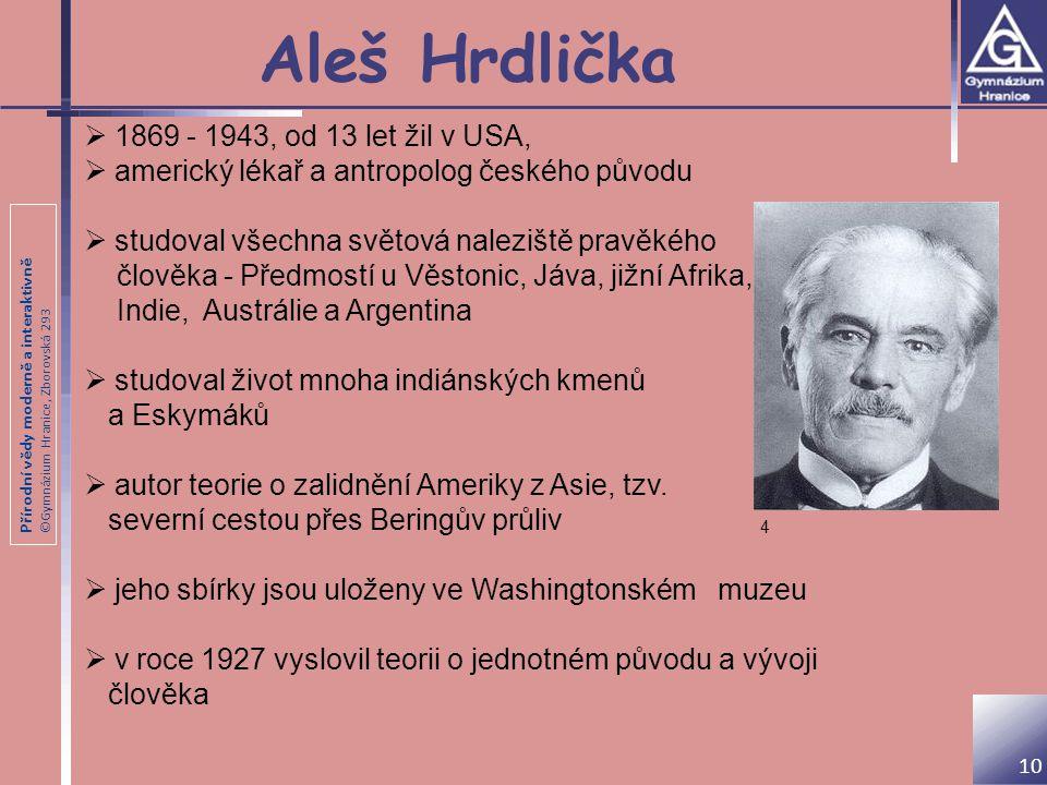 Přírodní vědy moderně a interaktivně ©Gymnázium Hranice, Zborovská 293 Aleš Hrdlička  1869 - 1943, od 13 let žil v USA,  americký lékař a antropolog