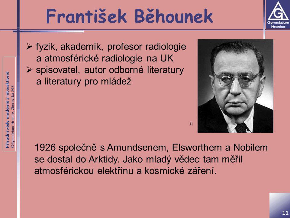 Přírodní vědy moderně a interaktivně ©Gymnázium Hranice, Zborovská 293 František Běhounek 1926 společně s Amundsenem, Elsworthem a Nobilem se dostal d