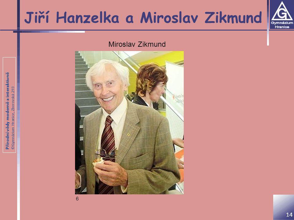 Přírodní vědy moderně a interaktivně ©Gymnázium Hranice, Zborovská 293 Jiří Hanzelka a Miroslav Zikmund Miroslav Zikmund 6 14