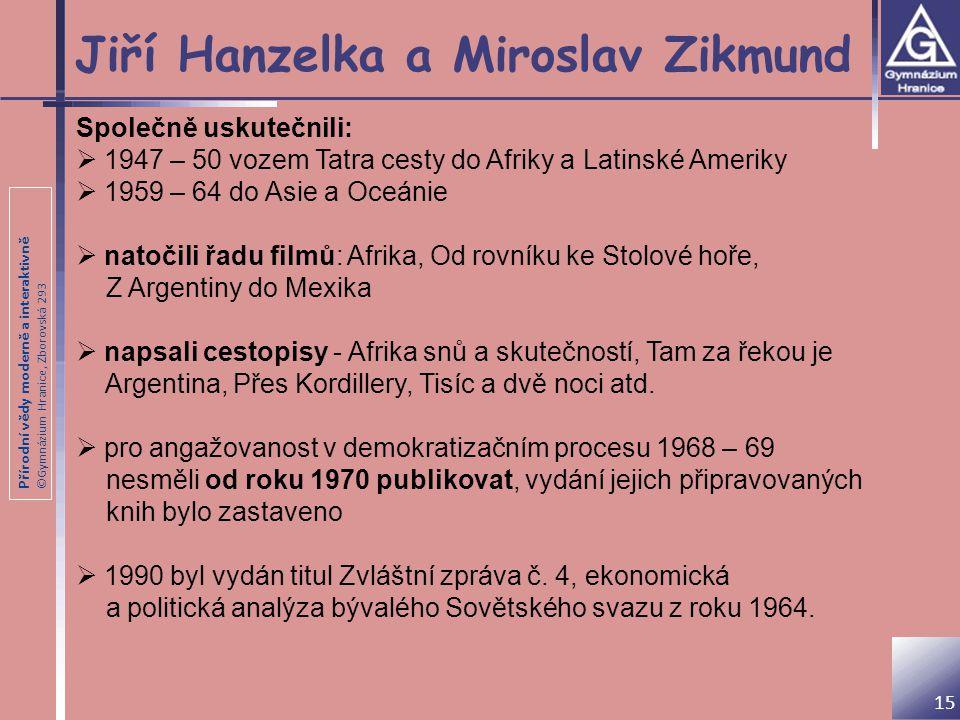 Přírodní vědy moderně a interaktivně ©Gymnázium Hranice, Zborovská 293 Jiří Hanzelka a Miroslav Zikmund Společně uskutečnili:  1947 – 50 vozem Tatra