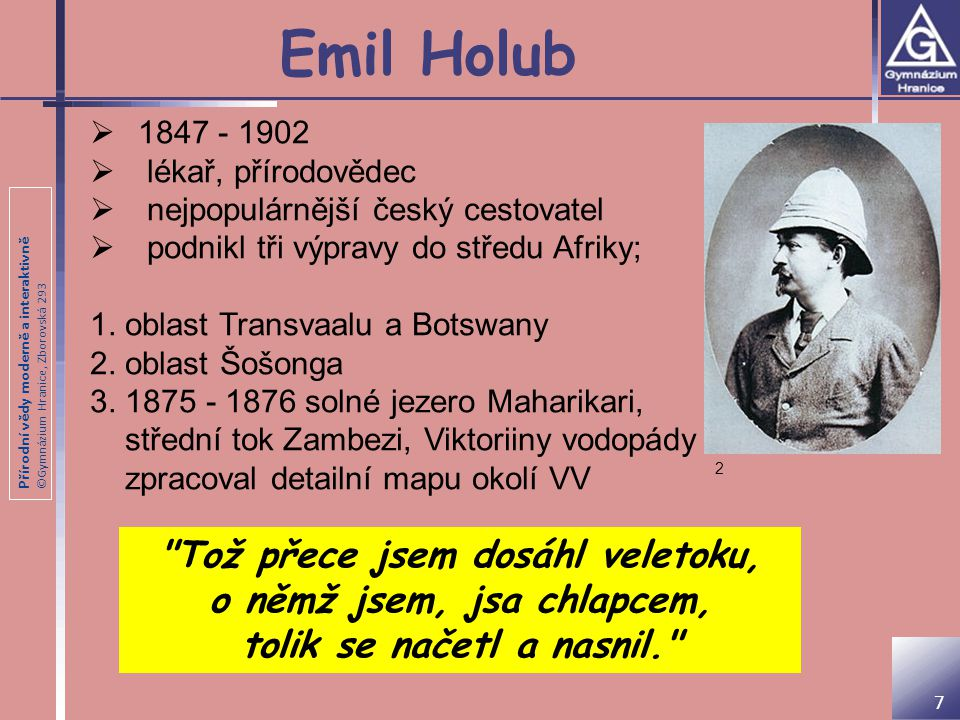 Přírodní vědy moderně a interaktivně ©Gymnázium Hranice, Zborovská 293 Emil Holub  1847 - 1902  lékař, přírodovědec  nejpopulárnější český cestovat