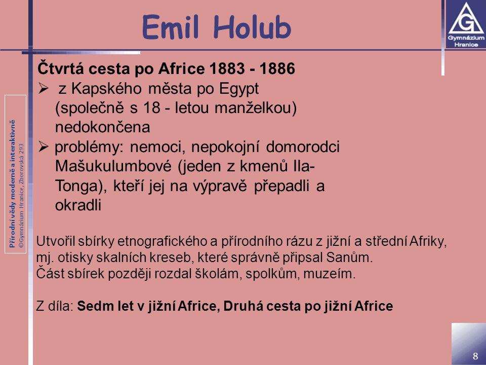 Přírodní vědy moderně a interaktivně ©Gymnázium Hranice, Zborovská 293 Emil Holub 8 Čtvrtá cesta po Africe 1883 - 1886  z Kapského města po Egypt (sp