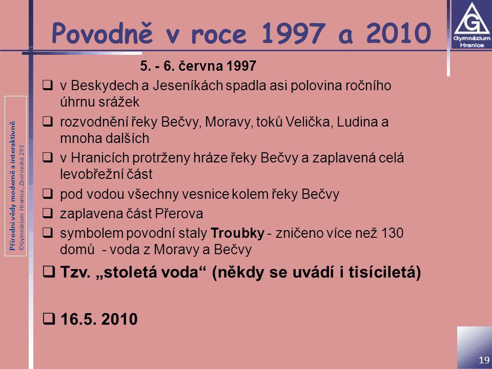 Přírodní vědy moderně a interaktivně ©Gymnázium Hranice, Zborovská 293 Povodně v roce 1997 a 2010 5. - 6. června 1997  v Beskydech a Jeseníkách spadl