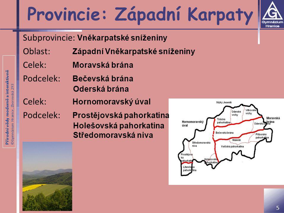 Přírodní vědy moderně a interaktivně ©Gymnázium Hranice, Zborovská 293 Provincie: Západní Karpaty Subprovincie: Vněkarpatské sníženiny Oblast: Západní