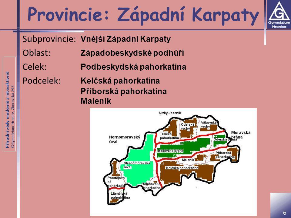 Přírodní vědy moderně a interaktivně ©Gymnázium Hranice, Zborovská 293 Provincie: Západní Karpaty Subprovincie: Vnější Západní Karpaty Oblast: Západob