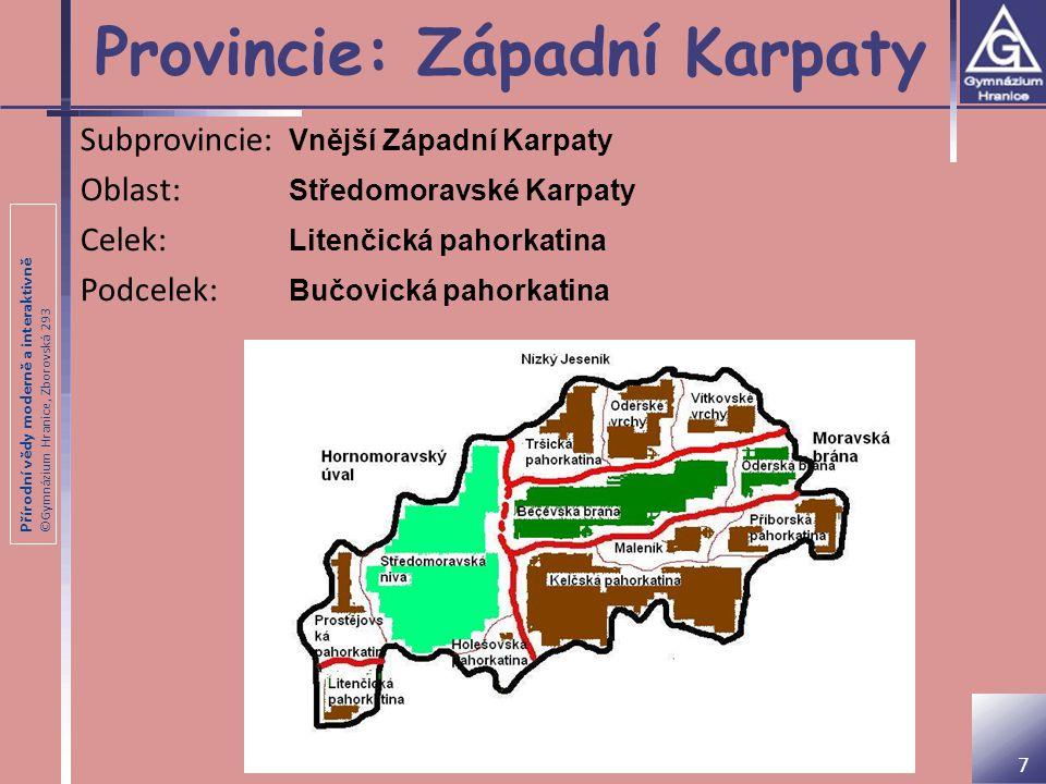 Přírodní vědy moderně a interaktivně ©Gymnázium Hranice, Zborovská 293 Provincie: Západní Karpaty Subprovincie: Vnější Západní Karpaty Oblast: Středom