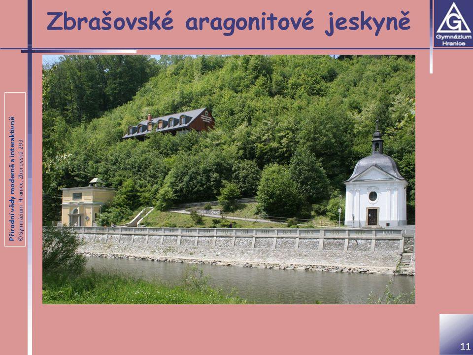 Přírodní vědy moderně a interaktivně ©Gymnázium Hranice, Zborovská 293 Zbrašovské aragonitové jeskyně 11