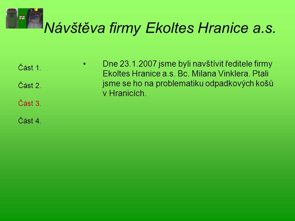 Návštěva firmy Ekoltes Hranice a.s. Dne 23.1.2007 jsme byli navštívit ředitele firmy Ekoltes Hranice a.s. Bc. Milana Vinklera. Ptali jsme se ho na pro