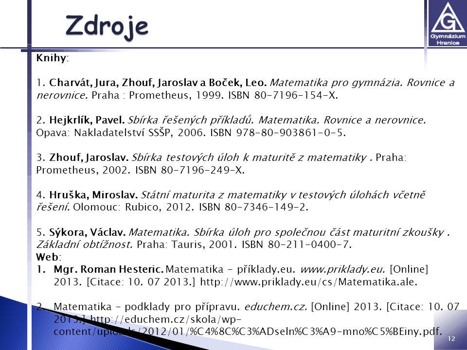 12 Knihy: 1. Charvát, Jura, Zhouf, Jaroslav a Boček, Leo. Matematika pro gymnázia. Rovnice a nerovnice. Praha : Prometheus, 1999. ISBN 80-7196-154-X.