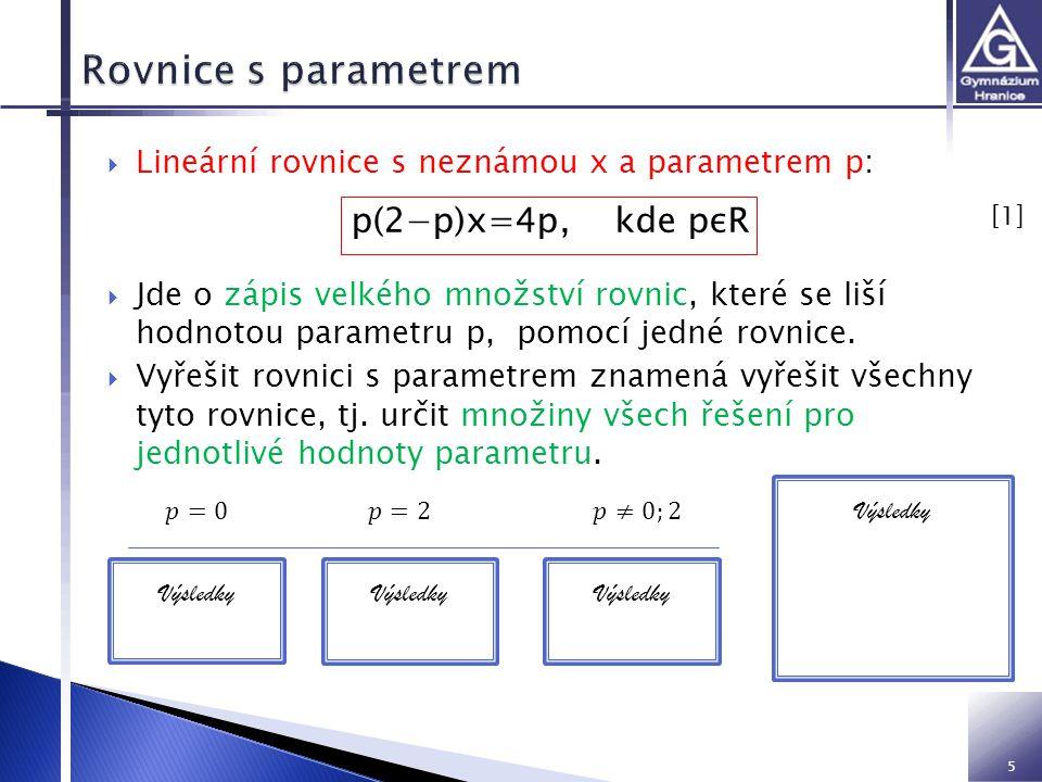 5  Lineární rovnice s neznámou x a parametrem p:  Jde o zápis velkého množství rovnic, které se liší hodnotou parametru p, pomocí jedné rovnice.  V