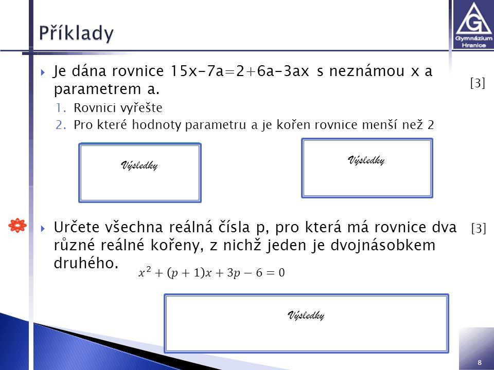 8  Je dána rovnice 15x-7a=2+6a-3ax s neznámou x a parametrem a.