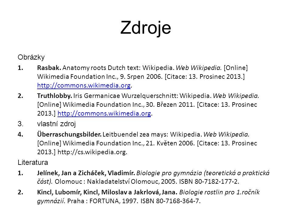 Zdroje Obrázky 1.Rasbak. Anatomy roots Dutch text: Wikipedia. Web Wikipedia. [Online] Wikimedia Foundation Inc., 9. Srpen 2006. [Citace: 13. Prosinec