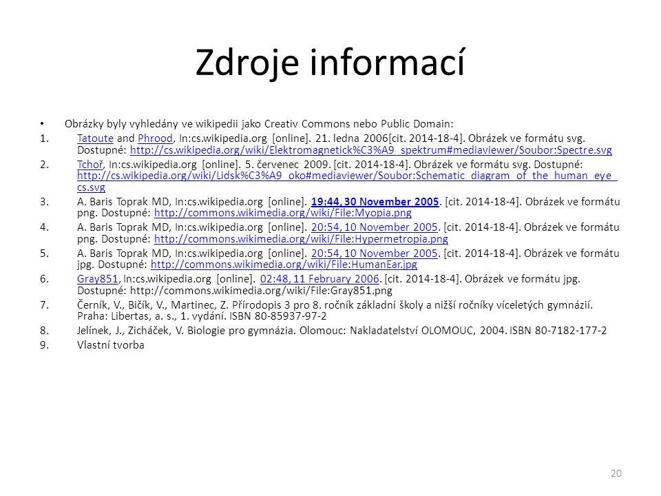 Zdroje informací Obrázky byly vyhledány ve wikipedii jako Creativ Commons nebo Public Domain: 1.Tatoute and Phrood, In:cs.wikipedia.org [online]. 21.