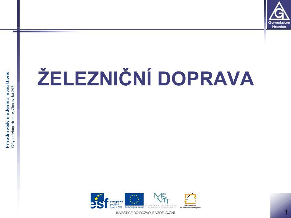 Přírodní vědy moderně a interaktivně ©Gymnázium Hranice, Zborovská 293 ŽELEZNIČNÍ DOPRAVA 1