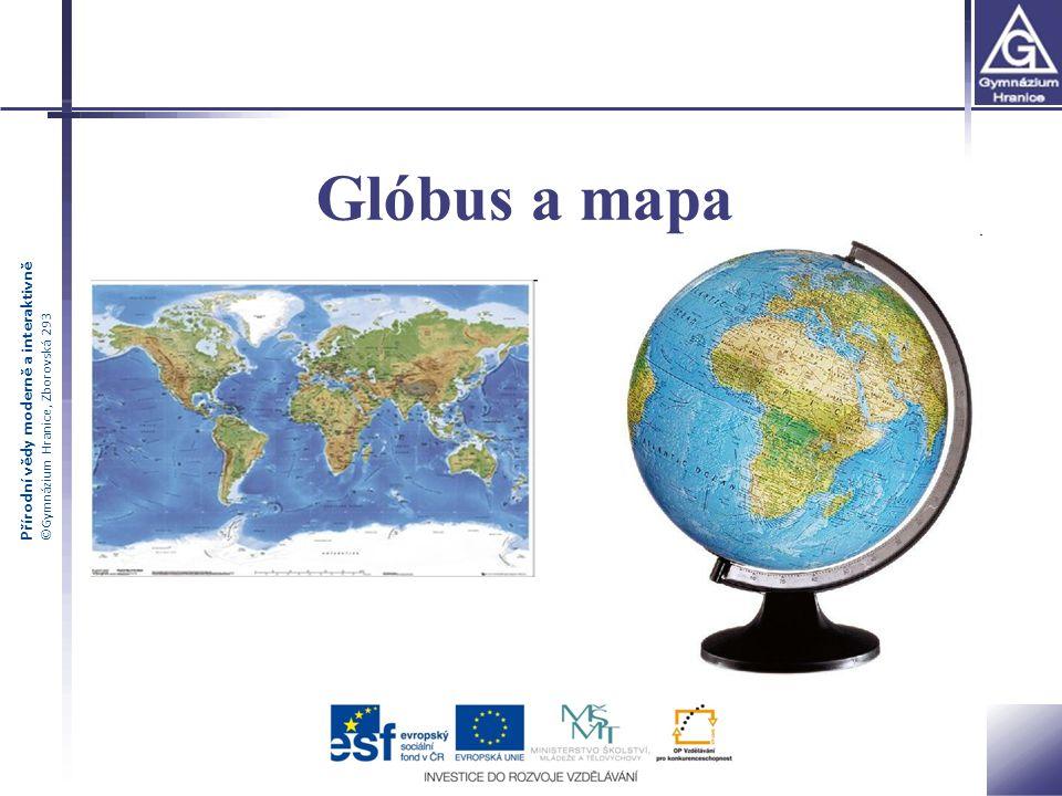 Přírodní vědy moderně a interaktivně ©Gymnázium Hranice, Zborovská 293 Glóbus a mapa