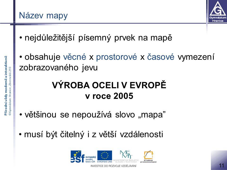 Přírodní vědy moderně a interaktivně ©Gymnázium Hranice, Zborovská 293 Název mapy nejdůležitější písemný prvek na mapě obsahuje věcné x prostorové x č